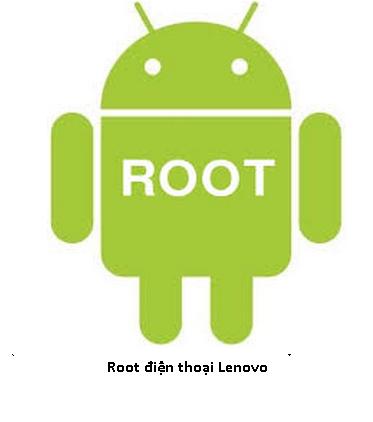 Hướng dẫn root điện thoại Lenovo all dòng thành công 100%